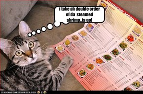 i take ah double order of da  steamed shrimp..ta go!