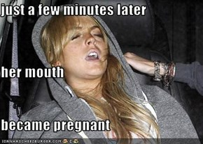 just a few minutes later her mouth became pregnant