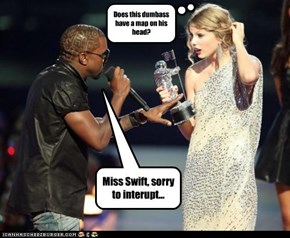 Miss Swift, sorry to interupt...