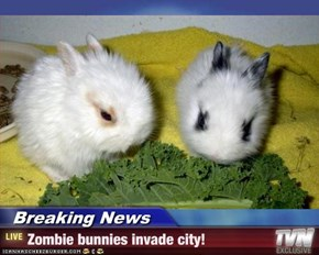 Breaking News - Zombie bunnies invade city!