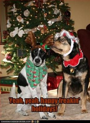 Happy freakin' holidays!
