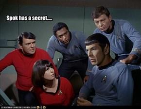 Spok has a secret.....