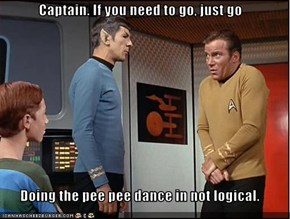 Captain. If you need to go, just go  Doing the pee pee dance in not logical.