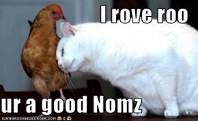 I rove roo  ur a good Nomz