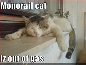 Monorail cat  iz out of gas