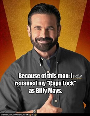 "Because of this man, I renamed my ""Caps Lock"" as Billy Mays."