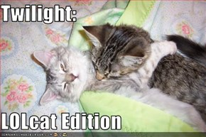 Twilight:  LOLcat Edition