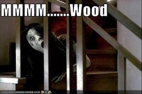 MMMM.......Wood