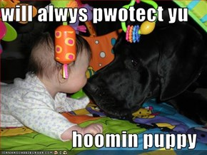 will alwys pwotect yu  hoomin puppy