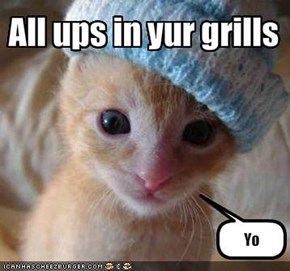 All ups in yur grills