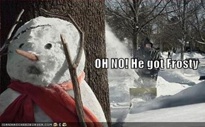 OH NO! He got Frosty