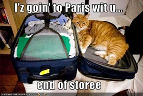 I'z goin' to Paris wit u...  end of storee