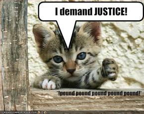 I demand JUSTICE!