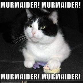 MURMAIDER! MURMAIDER!  MURMAIDER! MURMAIDER!