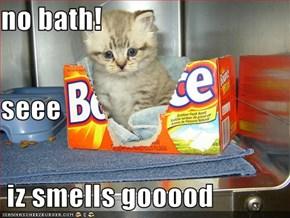 no bath! seee  iz smells gooood
