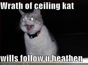 Wrath of ceiling kat  wills follow u heathen