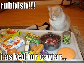 rubbish!!!  i asked for caviar...