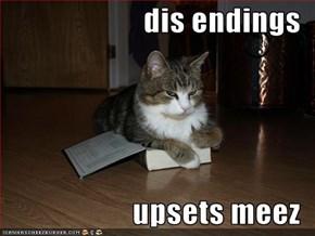 dis endings  upsets meez