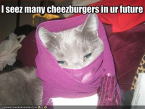 I seez many cheezburgers in ur future