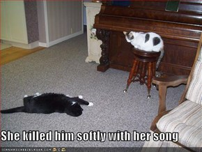 She killed him softly with her song
