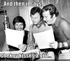 ...And then it says,   Chekov kisses a girl...