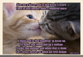Give me a kisse, and to that kisse a score;