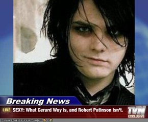 Breaking News - SEXY: What Gerard Way is, and Robert Patinson isn't.