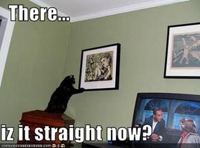 There...  iz it straight now?