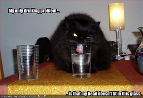 My only drinking problem...