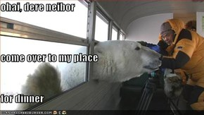 ohai, dere neibor come over to my place for dinner