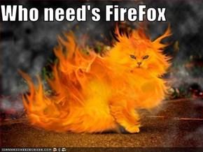 Who need's FireFox