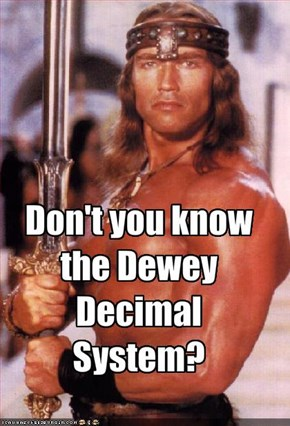 Don't you know the Dewey Decimal System?