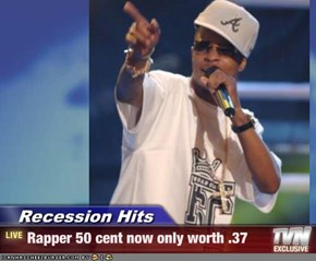 Recession Hits - Rapper 50 cent now only worth .37