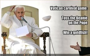 Vatican carnival game:Toss the Beanie on the PopeWin a goldfish!