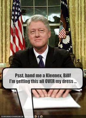 Psst, hand me a Kleenex, Bill!
