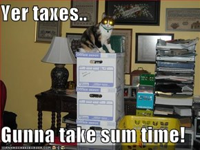 Yer taxes..  Gunna take sum time!