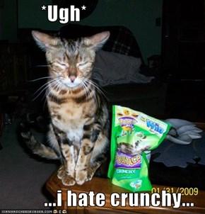 *Ugh*  ...i hate crunchy...