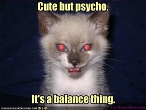 Cute but psycho.