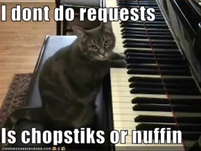 I dont do requests  Is chopstiks or nuffin