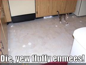 Die, yew fluffy enmees!