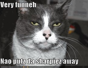 Very funneh  Nao putz da sharpiez away
