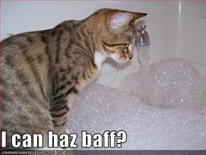 I can haz baff?