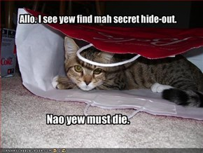 Allo. I see yew find mah secret hide-out.