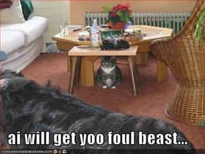 ai will get yoo foul beast...