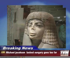 Breaking News - Michael jacskson  lastest surgary goes too far