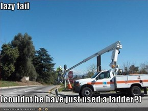 lazy fail  (couldnt he have just used a ladder?)