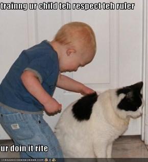 trainng ur child teh respect teh ruler  ur doin it rite
