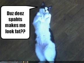 Duz deez spahts makes melook fat??