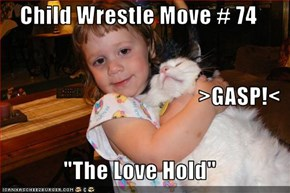 "Child Wrestle Move # 74 >GASP!< ""The Love Hold"""