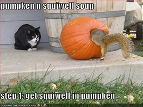 pumpken n squiwell soup  step 1: get squiwell in pumpken